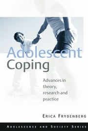 Adolescent Coping - Advances in Theory, Research and Practice ebook by Erica Frydenberg
