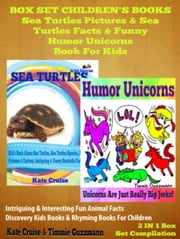 Sea Turtles Pictures & Sea Turtles Facts & Funny Humor Unicorns Book For Kids - Discovery Kids Books & Rhyming Books For Children - 2 In 1 Box Set Children's Books: Discovery Kids Books & Rhyming Books For Children ebook by Kate Cruise