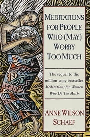 Meditations for People Who (May) Worry Too Much ebook by Anne Wilson Schaef