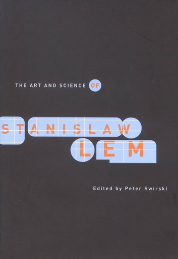 The Art and Science of Stanislaw Lem ebook by Peter Swirski