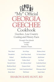 """My"" Official Georgia Geechee Cookbook - Geechees, Low Country Cooking and History Facts ebook by Sharon Kaye Hunt RD"
