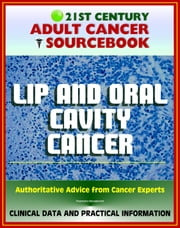 21st Century Adult Cancer Sourcebook: Lip and Oral Cavity Cancer - Clinical Data for Patients, Families, and Physicians ebook by Progressive Management