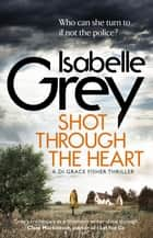 Shot Through the Heart ebook by Isabelle Grey