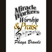 Miracle Workers Praise And Worship audiobook by PHAYA BRANDS