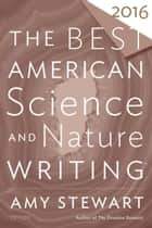 The Best American Science and Nature Writing 2016 ebook by Amy Stewart, Tim Folger