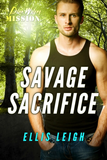 Savage Sacrifice - A Dire Wolves Mission ebook by Ellis Leigh