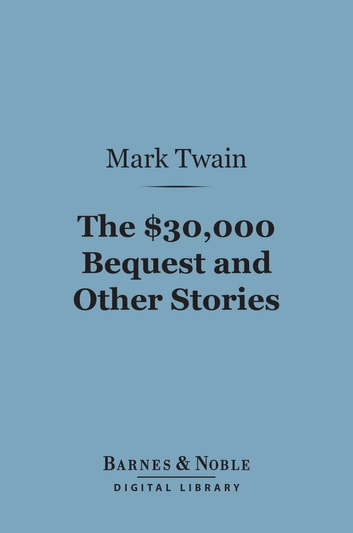 The $30,000 Bequest and Other Stories (Barnes & Noble Digital Library) ebook by Mark Twain