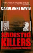 Sadistic Killers: Profiles of Pathological Predators ebook by Carol Anne Davis