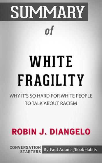 Summary Of White Fragility Why It S So Hard For White People To Talk About Racism