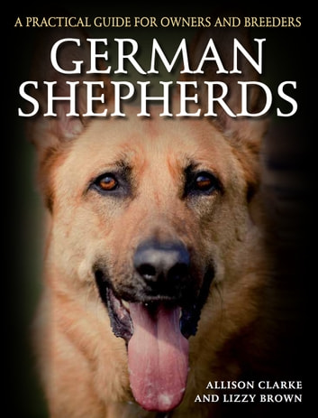 German Shepherds - A Practical Guide for Owners and Breeders ebook by Allison Clarke,Lizzy Brown