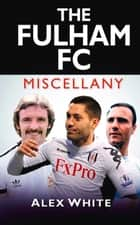Fulham FC Miscellany ebook by Alex White