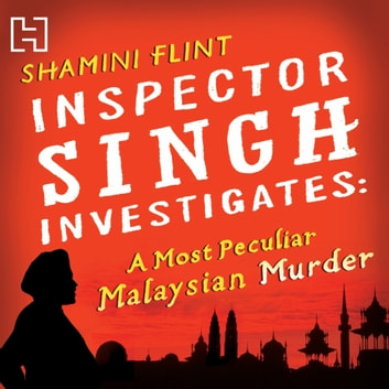Inspector Singh Investigates: A Most Peculiar Malaysian Murder - Number 1 in series audiobook by Shamini Flint