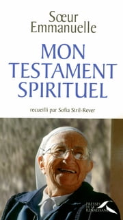 Mon testament spirituel ebook by Soeur EMMANUELLE,Sofia STRIL-REVER