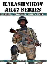 Kalashnikov AK47 Series - The 7.62 x 39mm Assault Rifle in Detail ebook by Martin J Brayley