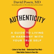 Authenticity - A Guide to Living in Harmony with Your True Self audiobook by Dr. David Posen MD