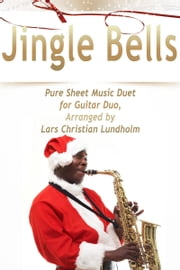 Jingle Bells Pure Sheet Music Duet for Guitar Duo, Arranged by Lars Christian Lundholm ebook by Pure Sheet Music