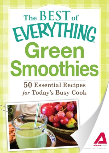 Green Smoothies - 50 Essential Recipes for Today's Busy Cook ebook by Adams Media