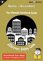 Ultimate Handbook Guide to Quito : (Ecuador) Travel Guide - Ultimate Handbook Guide to Quito : (Ecuador) Travel Guide ebook by Evelyn Page