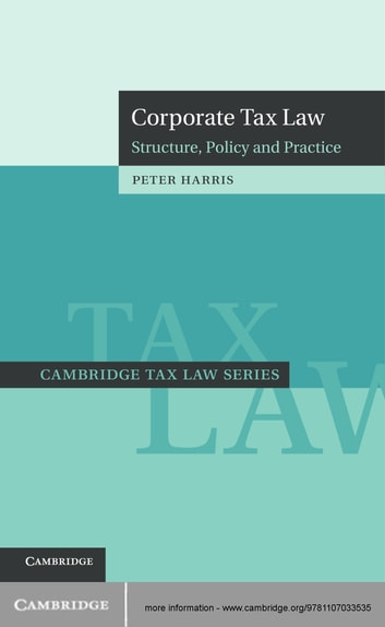 Corporate Tax Law - Structure, Policy and Practice ebook by Peter Harris