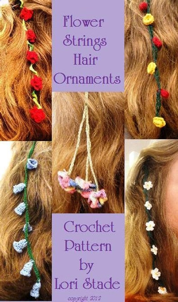Flower Strings Hair Ornaments Crochet Pattern eBook by Lori Stade