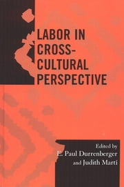 Labor in Cross-Cultural Perspective ebook by E. Paul Durrenberger,Judith E. Martí