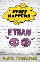 Ethan - Stuff Happens ebook by Oliver Phommavanh