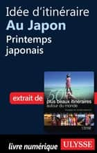 Idée d'itinéraire au Japon - Printemps japonais ebook by Collectif Ulysse, Collectif