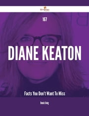 167 Diane Keaton Facts You Don't Want To Miss ebook by Dennis Ewing
