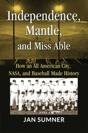 Independence, Mantle, and Miss Able ebook by Jan Sumner