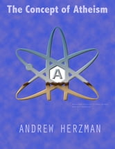 The Concept of Atheism ebook by Andrew Herzman