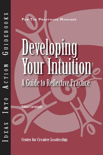 Developing Your Intuition: A Guide to Reflective Practice - A Guide to Reflective Practice ebook by Cartwright