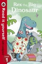 Rex the Big Dinosaur - Read it yourself with Ladybird - Level 1 ebook by Ronne Randall