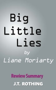 Big Little Lies by Liane Moriarty - Review Summary ebook by J.T. Rothing