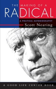 The Making of a Radical - A Political Autobiography ebook by Scott Nearing,Staughton Lynd
