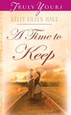 A Time To Keep ebook by Kelly Eileen Hake