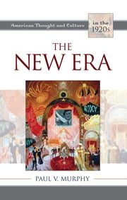 The New Era - American Thought and Culture in the 1920s ebook by Paul V. Murphy