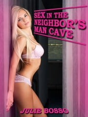 Sex In the Neighbor's Man Cave: An Interracial Sex Erotic Short ebook by Julie Bosso