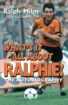 What's It All About Ralphie? ebook by Ralph Milne, Gary Robertson