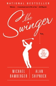 The Swinger - A Novel ebook by Michael Bamberger,Alan Shipnuck