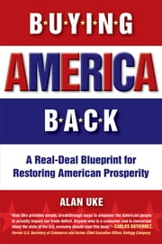 Buying America Back - A Real-Deal Blueprint for Restoring American Prosperity ebook by Alan Uke