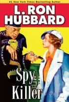 Spy Killer ebook by L. Ron Hubbard