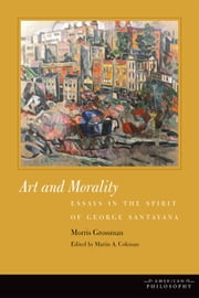 Art and Morality: Essays in the Spirit of George Santayana ebook by Morris Grossman,Martin A. Coleman