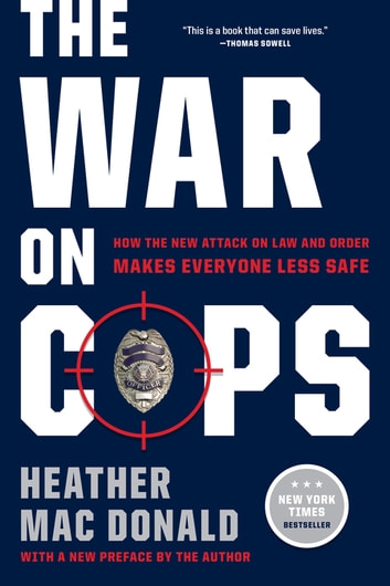 The War on Cops - How the New Attack on Law and Order Makes Everyone Less Safe ebook by Heather Mac Donald
