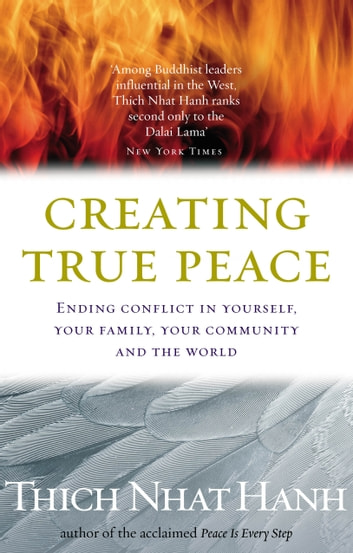 Creating True Peace - Ending Conflict in Yourself, Your Community and the World ebook by Thich Nhat Hanh