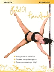 Pole 101 Handbook 5 - Extreme Moves ebook by Sarah Henderson,Tracey Ecclestone