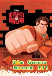 Wreck-It Ralph: I'm Gonna Wreck It! ebook by Disney Book Group