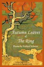 Autumn Leaves & The Ring: Poems By Frith ebook by Frithjof Schuon