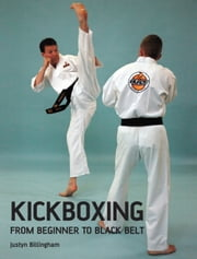 Kickboxing - From Beginner to Black Belt ebook by Justyn Billingham