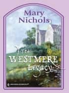 THE WESTMERE LEGACY ebook by Mary Nichols
