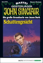 John Sinclair - Folge 0849 - Schattengesicht (2. Teil) ebook by Jason Dark
